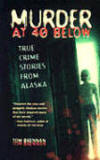 Murder at 40 Below: True Crime Stories from Alaska by Tom Brennan
